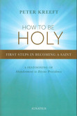 How to Be Holy: First Steps in Becoming a Saint (A Festooning of Abandonment to Divine Providence)
