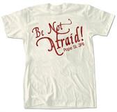 Be Not Afraid T-Shirt
