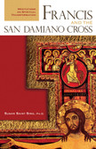 Francis and the San Damiano Cross: Meditations on Spiritual Transformation