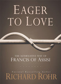 Eager to Love: The Alternative Way of Francis of Assisi book