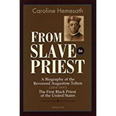 From Slave to Priest: The Inspirational Story of Father Augustine Tolton