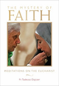 The Mystery of Faith: Meditations on the Eucharist by:  Fr. Tadeusz Dajczer