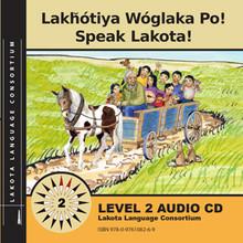 Lakȟótiya Wóglaka Po! - Speak Lakota!  Level 2 Audio CD