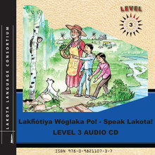 Lakȟótiya Wóglaka Po! - Speak Lakota! Level 3 Audio CD