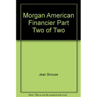 Morgan American Financier Part Two Of Two By Jean Strouse Nelson - EE695642
