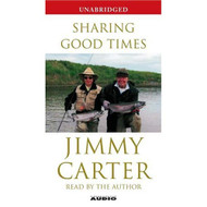 Sharing Good Times By Jimmy Carter And Jimmy Carter Reader On Audio - EE711913