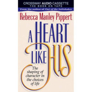 A Heart Like His: The Shaping Of Character In The Choices Of Life By - EE712262