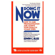 Doing It Now: How To Cure Procrastination And Achieve Your Goals In - EE712467