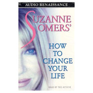 Suzanne Somers' How To Change Your Life By Suzanne Somers On Audio - EE712800