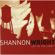 Let In The Light By Wright Shannon On Audio CD Album 2007 - DD575224