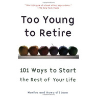 Too Young To Retire: 101 Ways To Start The Rest Of Your Life By Stone - DD582584