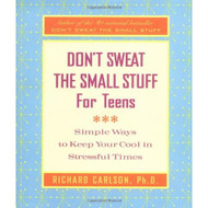 Don't Sweat The Small Stuff For Teens: Simple Ways To Keep Your Cool - DD583162