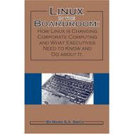 Linux In The Boardroom: How Linux Is Changing Corporate Computing And - DD584647
