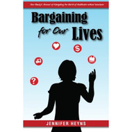 Bargaining For Our Lives: One Family's Account Of Navigating The World - DD584811