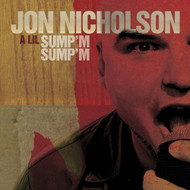 A Lil Sump'm Sump'm US Release By Jon Nicholson On Audio CD Album 2005 - DD615289
