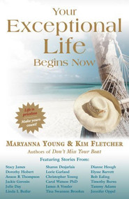 Your Exceptional Life Begins Now By Maryanna Young Kim Fletcher - E017753