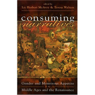 Consuming Narratives: Gender & Monstrous Appetite In The Middle Ages & - E460518