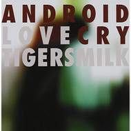 Android Love Cry By Tigersmilk On Audio CD Album 2007 - XX620727