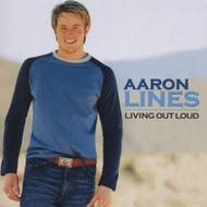Living Out Loud By Aaron Lines On Audio CD Album 2003 - XX624936
