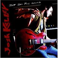 Just Say The Word By Josh Kelley On Audio CD Album 2006 - DD615586