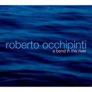 Bend In The River By Roberto Occhipinti On Audio CD - E527196
