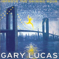 Improve The Shining Hour By Gary Lucas On Audio CD Album 2004 - DD628255