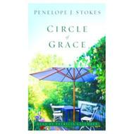 Circle Of Grace: A Novel By Stokes Penelope J Kalember Patricia Reader - D653976