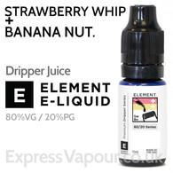 Strawberry Whip + Banana Nut - ELEMENT 80% VG Dripper e-Liquid - 10ml