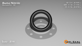 O-Ring, Black BUNA/NBR Nitrile Size: 314, Durometer: 70 Nominal Dimensions: Inner Diameter: 29/40(0.725) Inches (1.8415Cm), Outer Diameter: 1 10/69(1.145) Inches (2.9083Cm), Cross Section: 17/81(0.21) Inches (5.33mm) Part Number: ORBN314