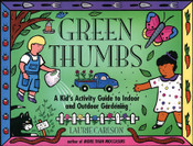 Green Thumbs: A Kid's Activity Guide to Indoor and Outdoor Gardening