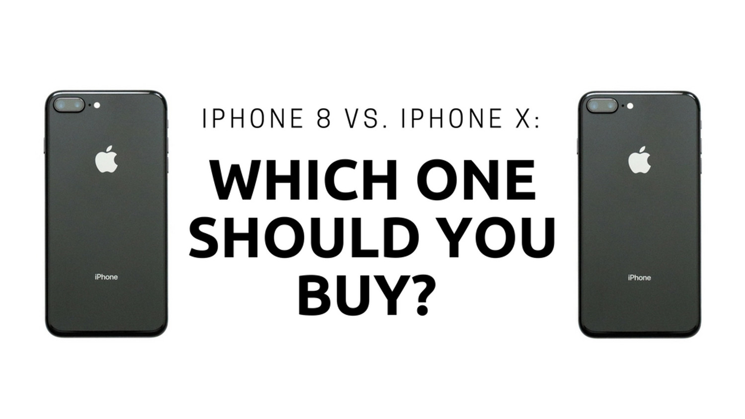 iPhone 8 vs. iPhone X: Which one should you buy?