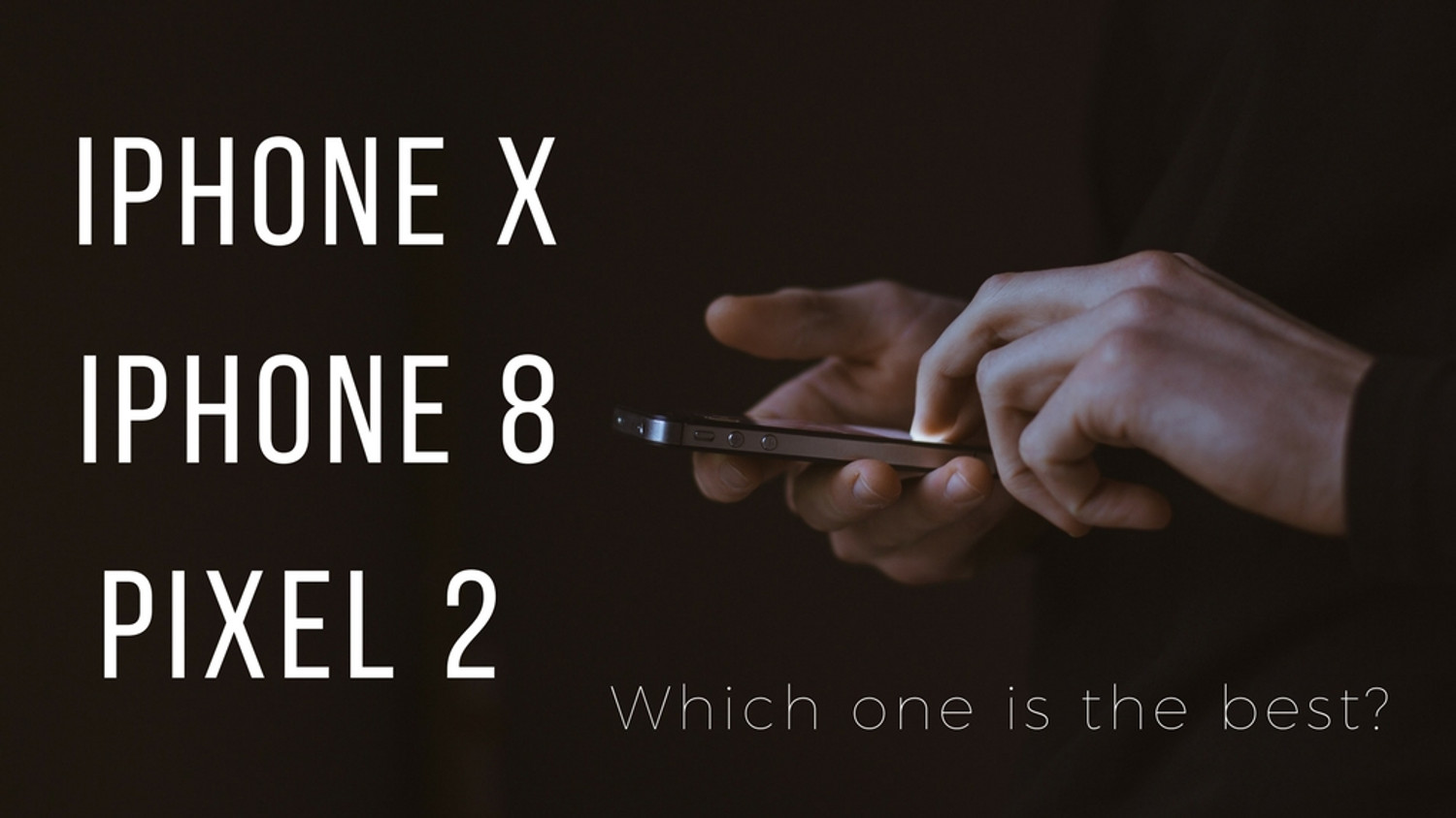 The iPhone X, iPhone 8, and Pixel 2: Which is the Best?