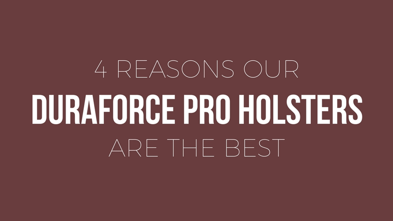 ​4 Reasons Our Duraforce Pro Holsters are the Best
