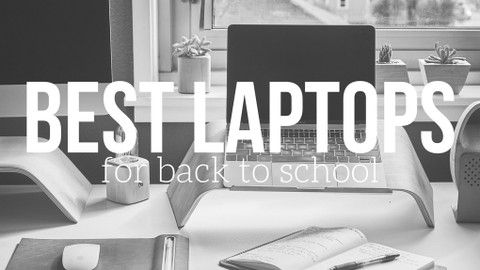 Best Laptops for Back to School