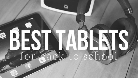 ​Best Tablets for Back to School