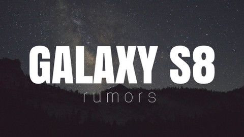 Galaxy S8 Rumors