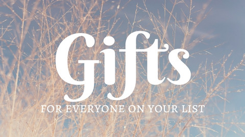 ​Gifts for Everyone on Your List