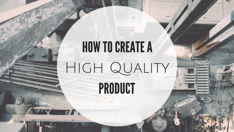 How to Create a High Quality Product