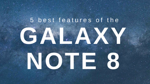 ​5 Best Features of the Note 8