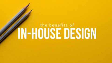 The Benefits of In-House Design