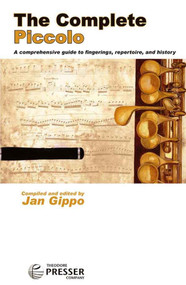 The Complete Piccolo: A Comprehensive Guide to Fingerings, Repertoire, and History by Jann Gippo