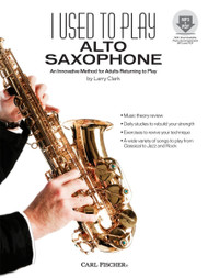 I Used to Play Alto Saxophone: An Innovative Method for Adults Returning to Play by Larry Clark (with Online Media Downloads)