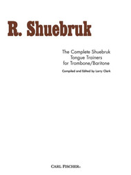 R. Shuebruk - The Complete Shuebruk Tongue Trainers for Trombone/Baritone by Larry Clark