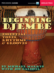Beginning Djembe: Essential Tones, Rhythms, & Grooves by Michael Markus (with Video Access)