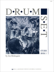 Drum Set Etudes, Book 1 by Joe Holmquist