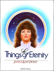 The Things of Eternity - Janice Kapp Perry - Piano Vocal Songbook