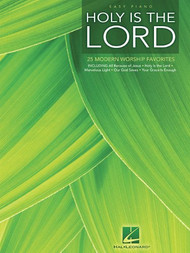 Holy Is the Lord: •25 Modern Worship Favorites for Easy Piano