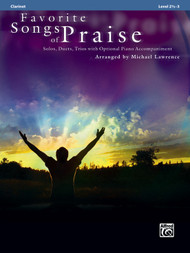 Favorite Songs of Praise: •Solos, Duets, Trios with Optional Piano Accompaniment, Level 2 1/2 -3 for Clarinet