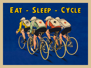 Eat - Sleep - Cycle  Fun look at the life of a cyclist Poster