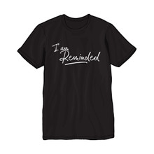 I Am Reminded - T-Shirt